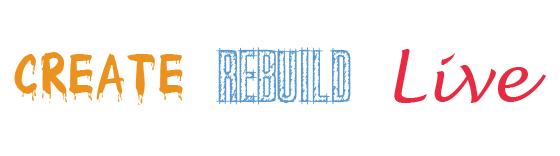 Create.  Rebuild.  Live